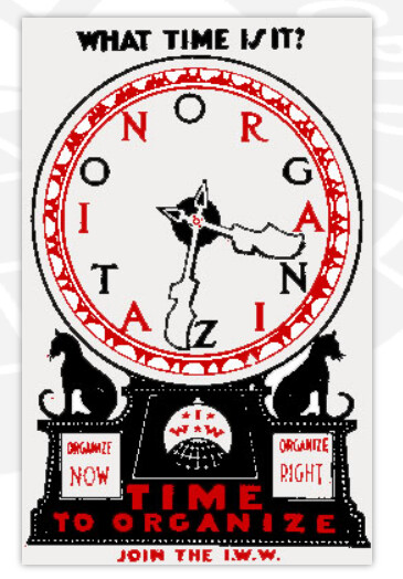A poster by the IWW union depicting a clock and the slogan 'Time to Organize'